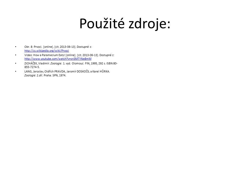 Použité zdroje: Obr. 8: Prvoci. [online]. [cit. 2013-06-13]. Dostupné z: http://cs.wikipedia.org/wiki/Prvoci.